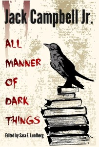 All Manner of Dark Things by Jack Campbell, Jr.
