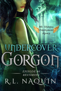 Undercover Gorgon, Episode #0 by R.L. Naquin